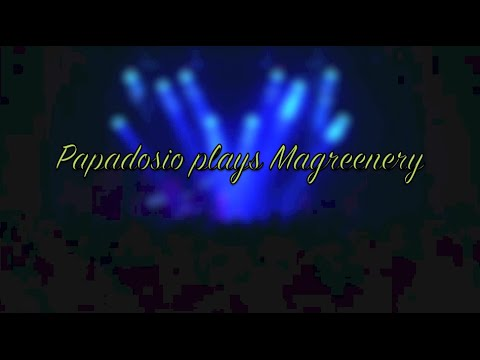 Papadosio plays Magreenery