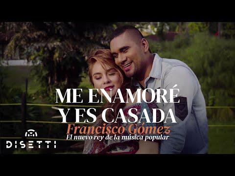 Me enamoré y es casada - Francisco Gómez