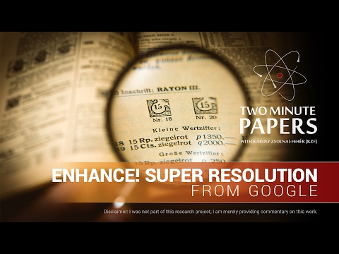 Enhance! Super Resolution From Google | Two Minute Papers #124