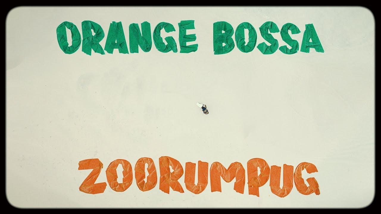 Zoorumpug - Orange bossa (Official MV)