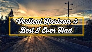Vertical Horizon - Best I Ever Had (lyrics)