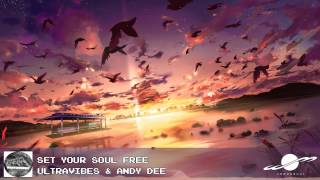 Set Your Soul Free - Ultravibes & Andy Dee