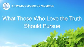 "Christian Devotional Song | ""What Those Who Love the Truth Should Pursue"""