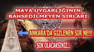 Mayaların Yayınlanmamış Sırları, Ankara'da Mayalarla İlgili Gizlenen Sır, Maya Uygarlığı