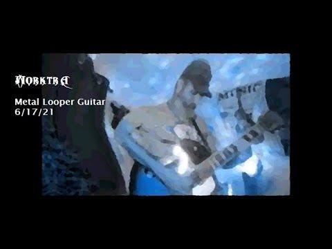 Metal Looper Guitar 6/17/21