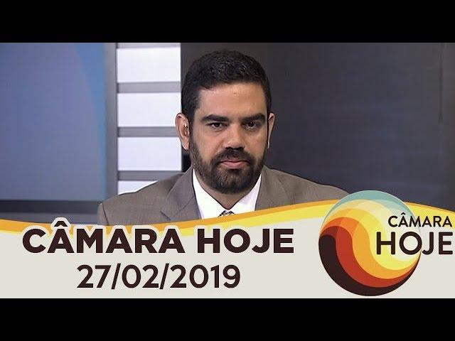 Câmara Hoje - Negociações da Reforma da Previdência se intensificam | 27/02/2019