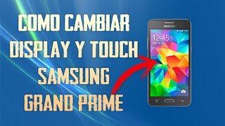 COMO CAMBIAR EL DISPLAY Y DE TOUCH SAMSUNG GRAND PRIME SM-G530M