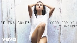 Selena Gomez - Good For You (Audio) ft. A$AP Rocky(Get REVIVAL, out now: http://smarturl.it/sgrevival Get exclusive REVIVAL merchandise bundles: http://smarturl.it/sgrevivald2c http://vevo.ly/BFN3cD., 2015-06-22T04:00:01.000Z)