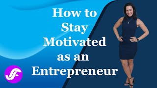 How to Stay Motivated if you are an Entrepreneur! - Jenniffer Firpo