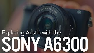 exploring austin with the sony a6300 mirrorless camera