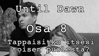 Until Dawn (ft. mmiisas) - Tappaisitko itsesi toisen puolesta? - Osa 8