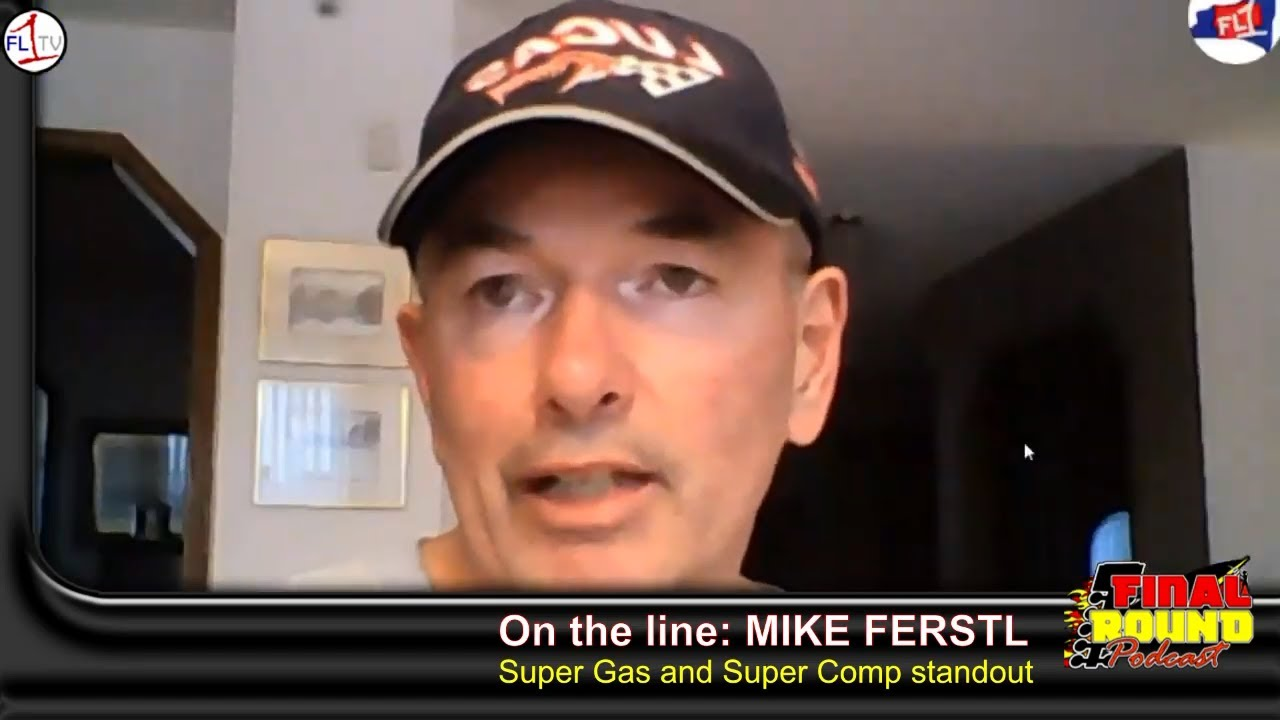 Mike Ferstl, Super Gas and Super Comp Racer ..::.. The Final Round Podcast #057