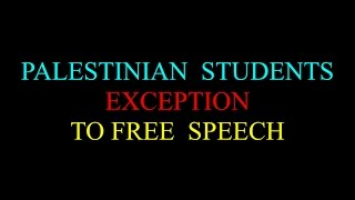 PALESTINIAN  STUDENTS  EXCEPTION TO FREE SPEECH Pt one