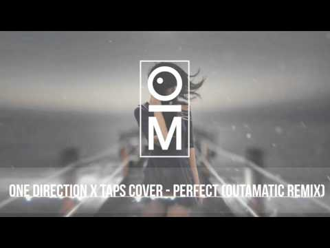 One Direction x Taps Cover - Perfect (OutaMatic Remix)
