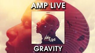Amp Live - Gravity