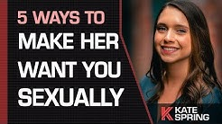 The Top 5 Ways To Make Her Want You SEXUALLY