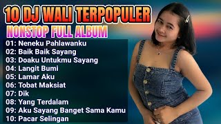 10 DJ WALI TERPOPULER FULL BASS - DJ NENEKU PAHLAWANKU NONSTOP FULL ALBUM