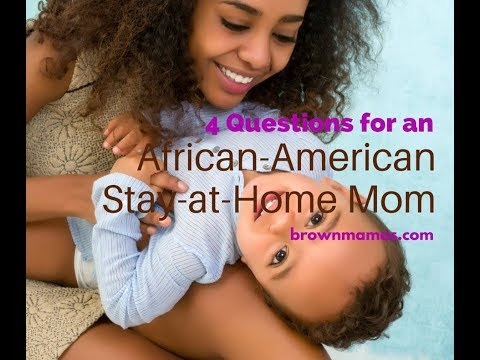 Questions To Ask A Black Stay At Home Mom