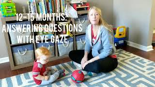 12-15 months: Answers simple questions with eye gaze