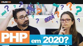 PHP Ainda Vale a Pena Em 2020? // Vlog #106