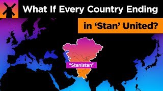 """What If Every Country Ending in """"Stan"""" United?"""