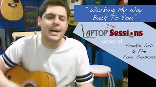 """Working My Way Back To You"" (Frankie Valli & the Four Seasons cover)"
