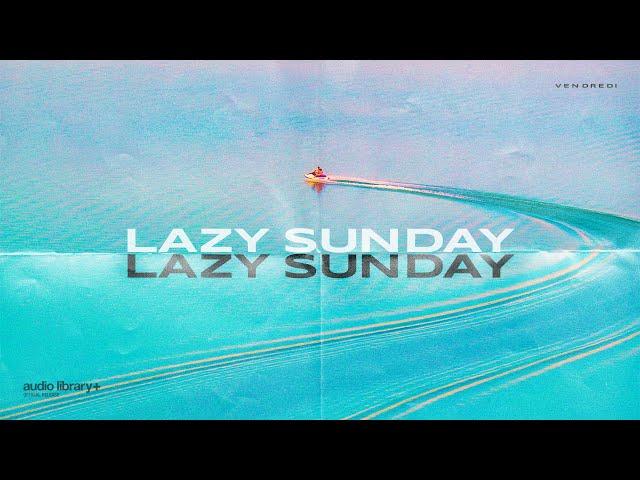 Lazy Sunday - @Vendredi [Audio Library Release] · Free Copyright-safe Music