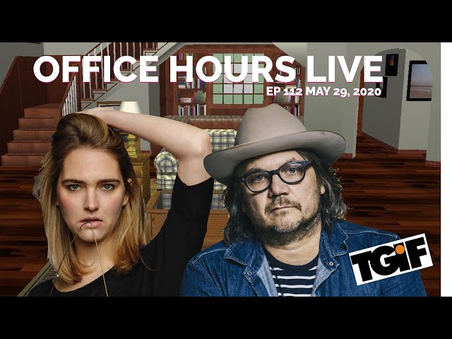 Jeff Tweedy from Wilco and Jena Freidman - Office Hours Live (5/29/20) (AUDIO ONLY)