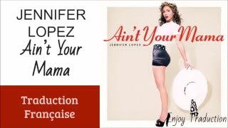jennifer lopez ain t your mama lyrics traduction franaise