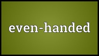 Even-handed Meaning