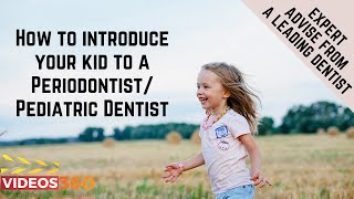 Now Trending - All you need to know about a Periodontist/ Pediatric Dentist – Kids Dentistry by Dr. Sam Gupta