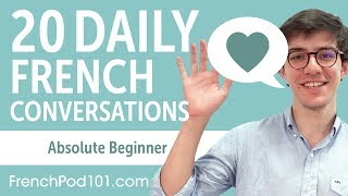 20 Daily French Conversations - French Practice for Absolute Beginners