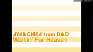 AYA & CHIKA from D & D - Waitin' For Heaven.