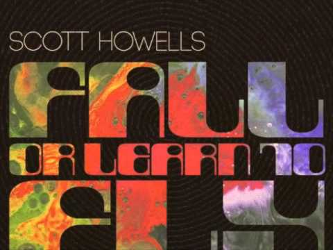 Fall or learn to fly - Scott Howells