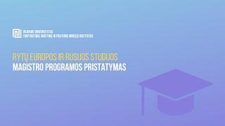 VU TSPMI magistrantūros programų pristatymai: Rytų Europos ir Rusijos studijos