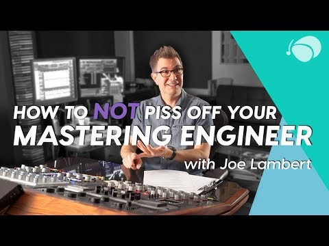 How to Not Piss Off Your Mastering Engineer