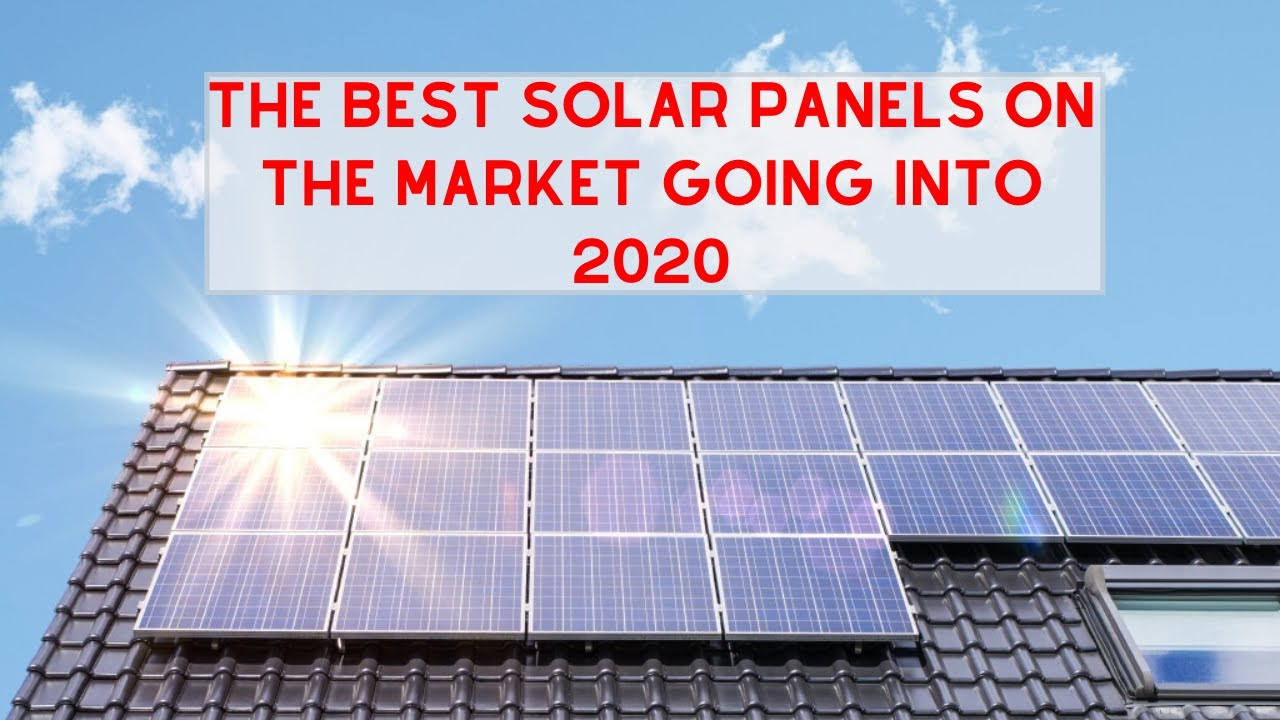 Best Solar Panels 2020.Solar Sales What Are The Best Solar Panels On The Market Going Into 2020