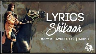 shikaar   lyrics   jazzy b   amrit maan   kaur b   latest punjabi songs   syco tm