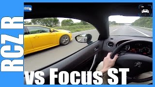 Peugeot RCZ R 270 HP FAST! OnBoard / POV @ Autobahn vs 250 HP Ford Focus ST