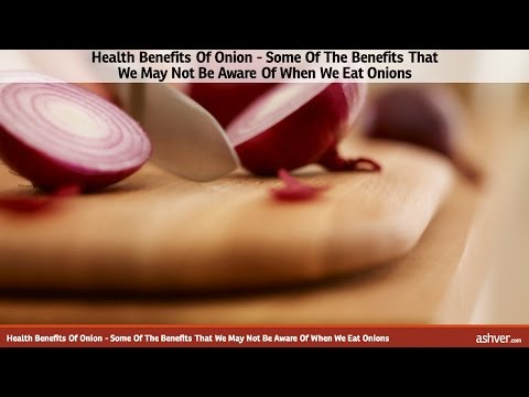Health Benefits Of Onion - Some Of The Benefits That We May Not Be Aware Of When We Eat Onions