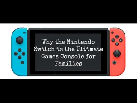 Why the Nintendo Switch is the Ultimate Games Console for Families