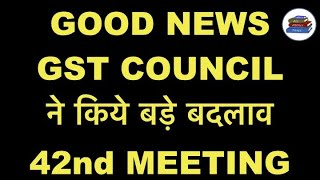 GST COUNCIL 42nd MEETING BIG RECOMMENDATIONS I CHANGE IN GST RETURNS SYSTEM I CHANGE IN GST PAYMENT