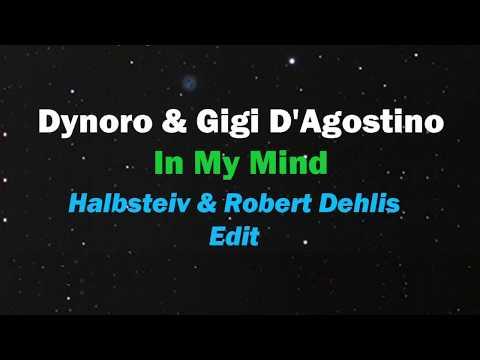 Dynoro & Gigi D´Agostino   In My Mind (Halbsteiv & Robert Dehlis Edit)
