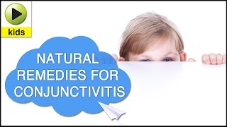 Kids Health: Conjunctivitis - Natural Home Remedies for Conjunctivits