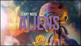 Scary Noise - Aliens [BTH Release]