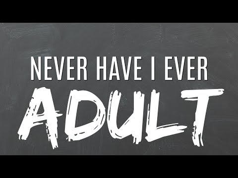 Never Have I Ever | ADULT | Interactive Game! | 100+ Prompts!