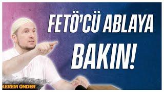 Fetö'den ayrılan ablanın itirafları / Kerem Önder