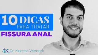 10 dicas para tratar Fissura Anal | Dr. Marcelo Werneck
