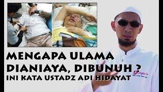 Mengapa Ulama Diburu Dianiaya hingga Dibunuhi ini Kata Ustadz Adi Hidayat