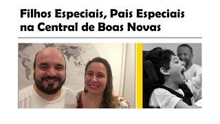 FILHOS ESPECIAIS, PAIS ESPECIAIS - Central de Boas Novas